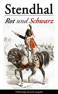 Rot und Schwarz: Le Rouge et le Noir (German Edition) - Stendhal,Marie-Henri Beyle