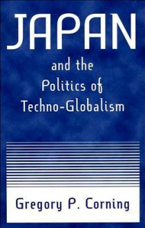 Japan and the Politics of Techno-Globalism - Gregory Corning