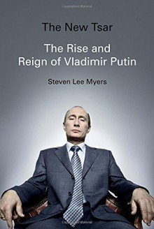 The New Tsar: The Rise and Reign of Vladimir Putin - Steven Lee Myers