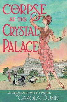 The Corpse at the Crystal Palace - Carola Dunn