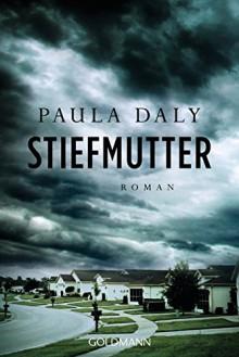 Stiefmutter: Roman - Paula Daly,Eva Bonné