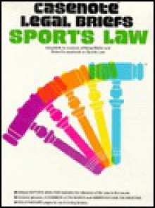 Casenote Legal Briefs: Sports Law: Weller - Weiler, Norman S. Goldenberg, Casenotes Publishing Company, Norman Goldenberg