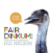 Fair Dinkum! Aussie Slang - H. G Nelson