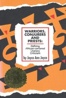 Warriors, Conjurers and Priests: Defining African-Centered Literary Criticism Defining African-Centered Literary Criticism Defining African-Centered Literary Criticism - Joyce Ann Joyce