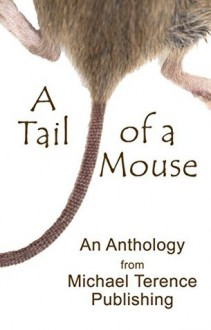 A Tail of a Mouse: An Anthology from Michael Terence Publishing - Michael Terence,Andy Hamilton,Tamara Artvin,Mary Charnley