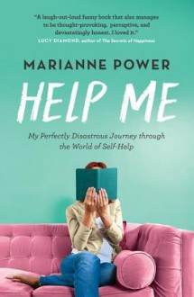 Help Me: One Woman's Quest to Find Out if Self-Help Really Can Change Your Life - Marianne Power