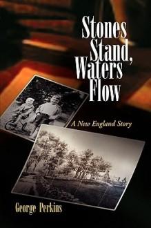 Stones Stand, Waters Flow - George B. Perkins