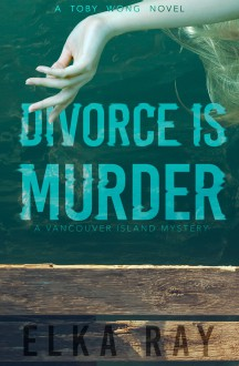 Divorce is Murder (Toby Wong Mystery #1) - Elka Ray