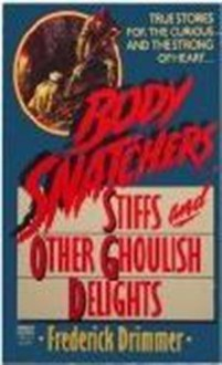 Body Snatchers: Stiffs and Other Ghoulish Delights - Frederick Drimmer