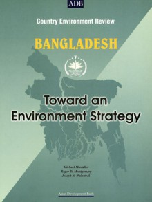 Bangladesh: Towards an Environment Strategy: Country Environment Review - Asian Development Bank, Roger Montgomery, Joseph Weinstock