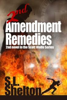 2nd Amendment Remedies (Scott Wolfe Series #2) - S.L. Shelton
