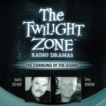 The Changing of the Guard: The Twilight Zone Radio Dramas (Dramatized) - Rod Serling, Stacy Keach, Orson Bean, full cast, Inc. Blackstone Audio