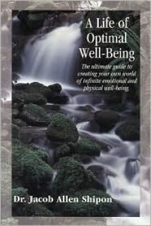 A Life of Optimal Well-Being Second Edition: Ultimate Guide to Life Management, Medical Prevention, and Longevity. - Jacob Allen Shipon
