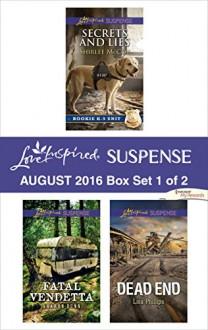 Harlequin Love Inspired Suspense August 2016 - Box Set 1 of 2: Secrets and LiesFatal VendettaDead End (Rookie K-9 Unit) - Shirlee McCoy, Sharon Dunn, Lisa Phillips
