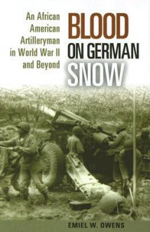 Blood on German Snow: An African American Artilleryman in World War II and Beyond - Emiel W. Owens