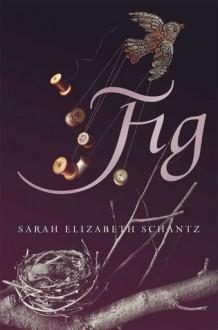 Fig - Sarah Elizabeth Schantz