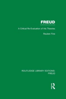 Freud (RLE: Freud): A Critical Re-evaluation of his Theories: Volume 1 (Routledge Library Editions: Freud) - Reuben Fine