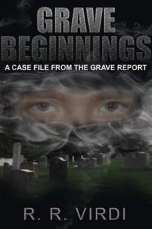 Grave Beginnings (The Grave Report, Book 1) - R.R Virdi,Paramjit Virdi