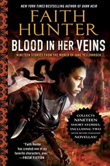 Blood In Her Veins: Nineteen Stories From the World of Jane Yellowrock - Faith Hunter