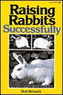 Raising Rabbits Successfully - Bob Bennett