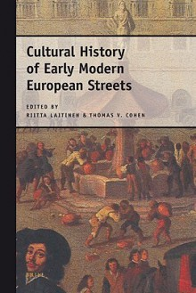 Cultural History Of Early Modern European Streets - Riitta Laitinen, Thomas V. Cohen