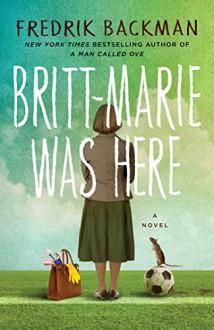 Britt-Marie Was Here: A Novel - Fredrik Backman