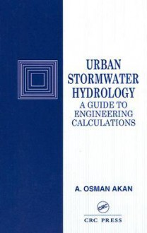 Urban Stormwater Hydrology: A Guide to Engineering Calculations - Osman A. Akan