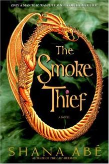 The Smoke Thief (Drakon Series #1) - Shana Abe