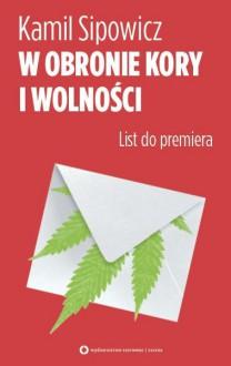 W obronie Kory i wolności. List do premiera - Kamil Sipowicz