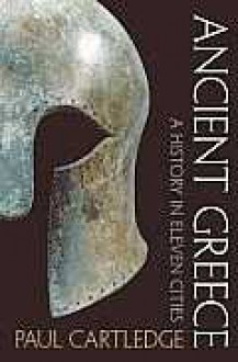 Ancient Greece: A History in Eleven Cities - Paul Cartledge