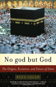 No god but God: The Origins, Evolution, and Future of Islam - Reza Aslan