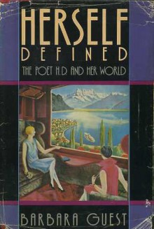 Herself Defined: The Poet H.D. and Her World - Barbara Guest