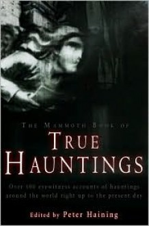 The Mammoth Book of True Hauntings - Peter Haining