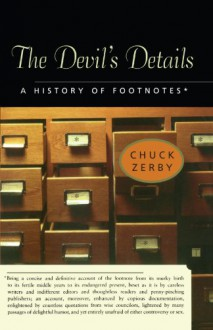 The Devil's Details: A History of Footnotes - Chuck Zerby