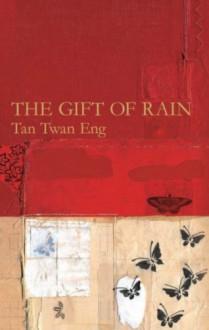 The Gift Of Rain - Tan Twan Eng