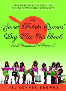 The Sweet Potato Queens' Big-Ass Cookbook (and Financial Planner) - Jill Conner Browne, Three Rivers Press