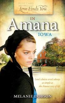 Love Finds You in Amana, Iowa - Melanie Dobson