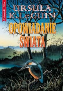 Opowiadanie świata - Ursula K. Le Guin