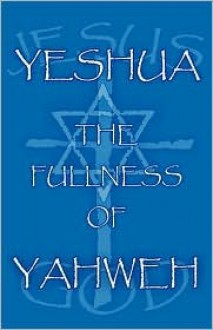 Yeshua the Fullness of Yahweh - Lester McCracken