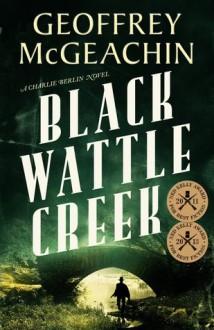 Black Wattle Creek - Geoffrey McGeachin