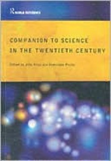Companion Encyclopedia of Science in the Twentieth Century - John Krige