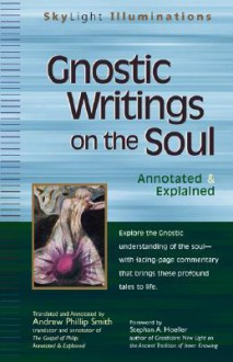 Gnostic Writings on the Soul: Annotated & Explained - Andrew Phillip Smith
