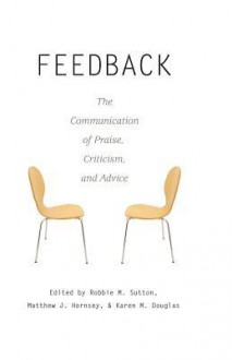 Feedback: The Communication of Praise, Criticism, and Advice (Language As Social Action) - Robbie Sutton