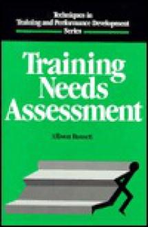 Training Needs Assessment (Techniques in Training and Performance Development Series) - Allison Rossett