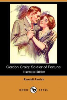 Gordon Craig: Soldier of Fortune (Illustrated Edition) (Dodo Press) - Randall Parrish, Alonzo Kimball