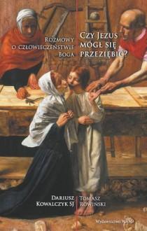 CZY JEZUS MÓGŁ SIĘ PRZEZIĘBIĆ? - Kowalczyk Dariusz, Rowiński Tomasz