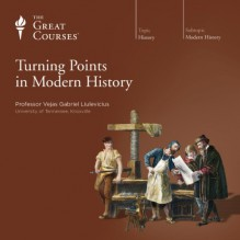 Turning Points in Modern History - The Great Courses,The Great Courses,Professor Vejas Gabriel Liulevicius
