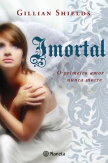 Imortal - Gillian Shields, Maria Filomena Duarte