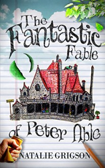 The Fantastic Fable of Peter Able - Natalie Grigson