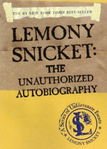 Lemony Snicket: The Unauthorized Autobiography (A Series of Unfortunate Events) by Snicket, Lemony (2003) Paperback - Lemony Snicket
